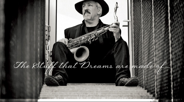 "Saxman: ""The Stuff that Dreams are made of…"""