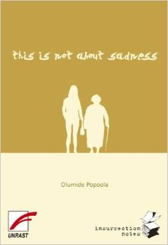 """""""this is not about sadness"""" by Olumide Popoola"""
